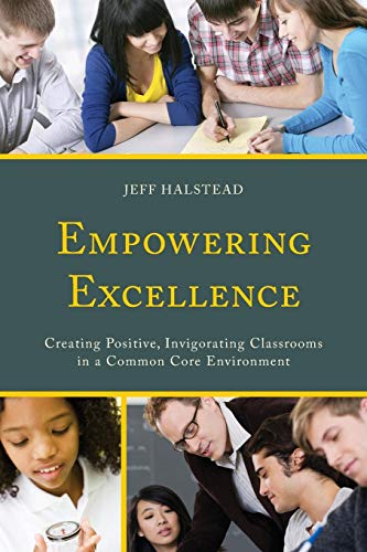 Empowering Excellence: Creating Positive, Invigorating Classrooms in a Common Core Environment