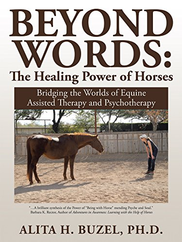 Beyond Words: the Healing Power of Horses: Bridging the Worlds of Equine Assisted Therapy and Psychotherapy