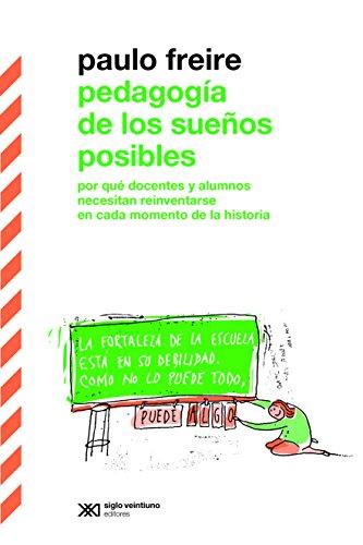Pedagogía de los sueños posibles: por qué docentes y alumnos necesitan reiventarse en cada momento de la historia (Biblioteca Clásica de Siglo Veintiuno)