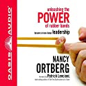 Unleashing the Power of Rubber Bands: Lessons in Non-Linear Leadership Audiobook by Nancy Ortberg Narrated by Rebecca Gallagher