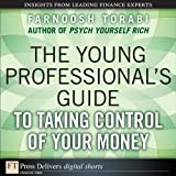 The Young Professional's Guide to Taking Control of Your Money (FT Press Delivers Shorts)