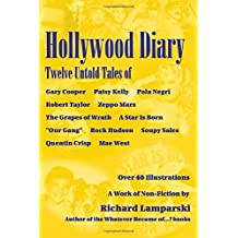 Hollywood Diary: Twelve Untold Tales of Gary Cooper, Patsy Kelly, Pola Negri, Robert Taylor, Zeppo Marx, The Grapes of Wrath, A Star is Born, Our ... Hudson, Soupy Sales, Quentin Crisp, Mae West