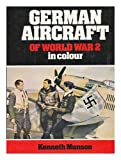 German Aircraft of World War Two in Color, Kenneth Munson, 0713708603