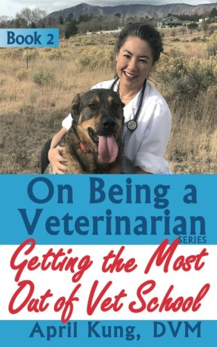 On Being a Veterinarian: Book 2: Getting the Most Out of Vet School (Volume 2)