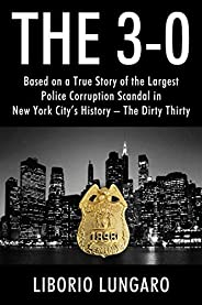 The 3-0: Based on a True Story of the Largest Police Corruption Scandal in New York City's History - The D