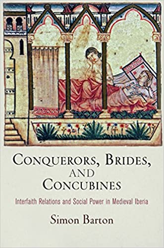Book Conquerors, Brides, and Concubines: Interfaith Relations and Social Power in Medieval Iberia (The Middle Ages Series)