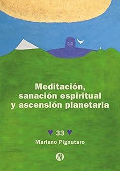 Meditación, sanación espiritual y ascensión planetaria de [Pignataro, Mariano José ]