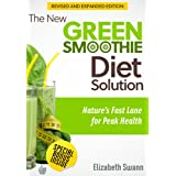 The New Green Smoothie Diet Solution: Nature's Fast Lane for Peak Health (Green Smoothie Guides Book 1)