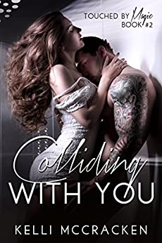 Colliding with You: Steamy New Adult Romance (Touched by Magic Book 2) by [McCracken, Kelli]