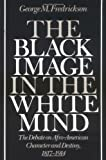 img - for The Black Image in the White Mind: The Debate on Afro-American Character and Destiny, 1817-1914 book / textbook / text book