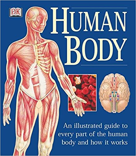 Human Body: An Illustrated Guide to Every Part of the Human Body and ...