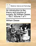 An Introduction to the Theory and Practice of Surgery by William Dease, William Dease, 1140991779