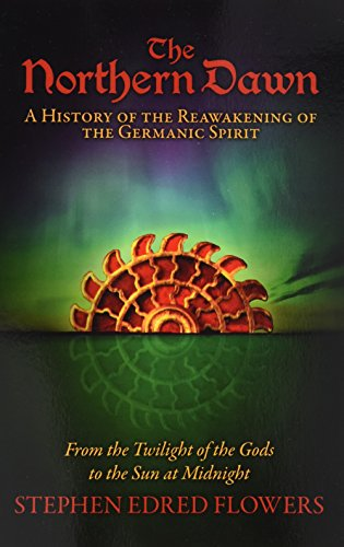 The Northern Dawn: A History of the Reawakening of the Germanic Spirit: From the Twilight of the Gods to the Sun at Midnight Medieval Flower Book