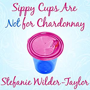 Sippy Cups Are Not for Chardonnay Audiobook