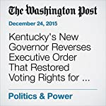 Kentucky's New Governor Reverses Executive Order That Restored Voting Rights for Felons | David Weigel