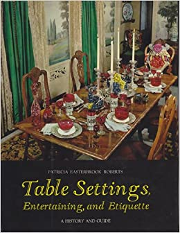 TABLE SETTINGS ENTERTAINING AND ETIQUETTE A History And Guide