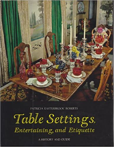 TABLE SETTINGS ENTERTAINING AND ETIQUETTE A History And Guide Patricia Easterbrook Roberts 9780500010440 Amazon Books