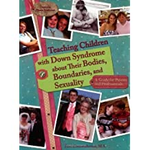 Teaching Children with Down Syndrome About Their Bodies, Boundaries and Sexuality: A Guide for Parents and Professionals (Topics in Down Syndrome) by Terri Couwenhoven (2007-10-22)
