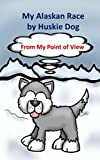 img - for My Alaskan Race by Huskie Dog: A dog's tale about the Iditarod Dog Sled Race. book / textbook / text book