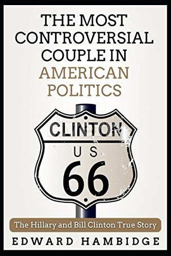 The Hillary And Bill Clinton True Story. The Most Controversial Couple in American Politics