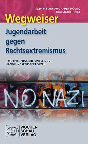 Wegweiser - Jugendarbeit gegen Rechtsextremismus: Motive, Praxisbeispiele und Handlungsperspektiven