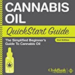Cannabis Oil: QuickStart Guide: The Simplified Beginner's Guide to Cannabis Oil | ClydeBank Alternative