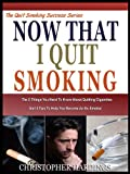 NOW THAT I QUIT SMOKING: the 5 things You Need To know About Quitting Cigarettes And 5 Tips To help you Become An Ex-Smoker (The Quitting Smoking Series Book 1)