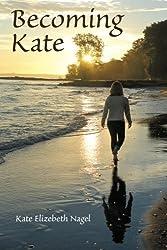Becoming Kate by Kate Elizebeth Nagel (2016-02-18)