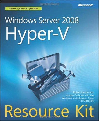 Windows Server 2008 Hyper-V(TM) Resource Kit by Janique Carbone , Microsoft Windows Virtualization Team , Robert Larson, Microsoft Press