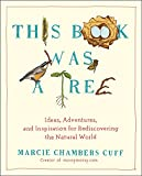img - for This Book Was a Tree: Ideas, Adventures, and Inspiration for Rediscovering the Natural World book / textbook / text book