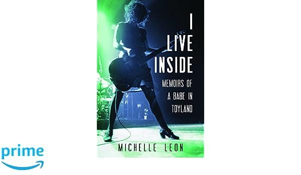 I Live Inside: Memoirs of a Babe in Toyland: Amazon.es: Michelle Leon: Libros en idiomas extranjeros