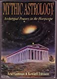 Mythic Astrology: Archetypal Powers in the Horoscope