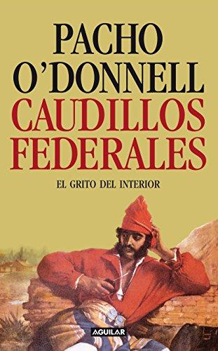 Caudillos federales: El grito del interior (Spanish Edition) by [O´Donnell