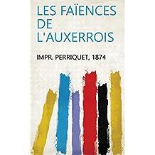 Les faïences de l'Auxerrois (French Edition)