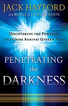 Penetrating the Darkness: Discovering the Power of the Cross Against Unseen Evil by [Hayford, Jack]