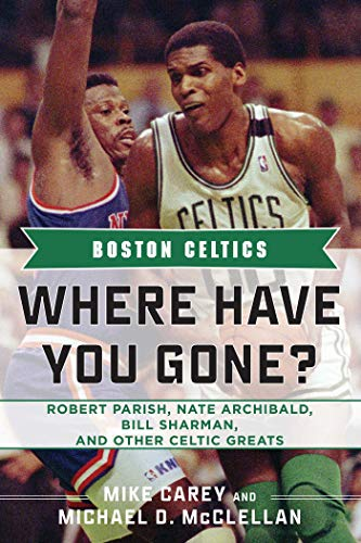 - Boston Celtics: Where Have You Gone? Robert Parish, Nate Archibald, Bill Sharman, and Other Celtic Greats