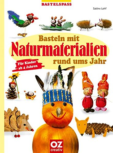 Basteln mit Naturmaterialien rund ums Jahr. Für Kinder ab 4 Jahren