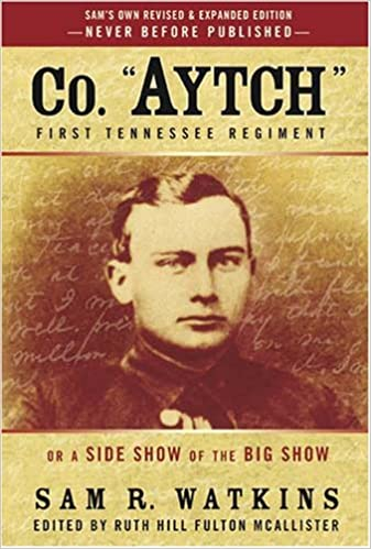 Aytch The Complete Illustrated Edition Co The First Tennessee Regiment or a Side Show to the Big Show