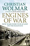 Front cover for the book Engines of War: How Wars Were Won & Lost on the Railways by Christian Wolmar