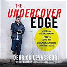 The Undercover Edge: Find Your Hidden Strengths, Learn to Adapt, and Build the Confidence to Win Life's Game Audiobook by Derrick Levasseur Narrated by Alexander Cendese