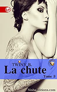La Chute, tome 3 par Twiny B.