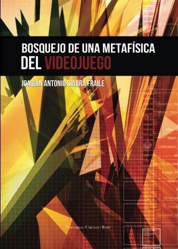 Bosquejo de una metafisica del videojuego (Spanish Edition) [Joaquin Antonio Siabra Fraile] (Tapa Blanda)