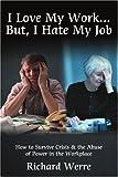 I Love My Work ... but, I Hate My Job, Richard Werre, 0595329144