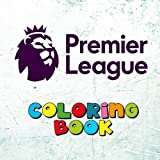 Premier League Coloring Book: ALL 20 Premiership team logos to color for the 2017-2018 season (also includes basic information about each team) - Great kids birthday present or party gift.