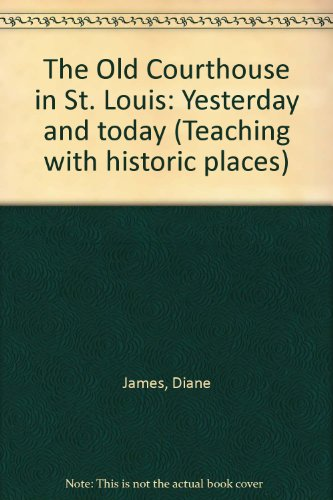Louis House Court St Old - The Old Courthouse in St. Louis: Yesterday and today (Teaching with historic places)