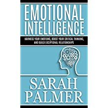 EMOTIONAL INTELLIGENCE: Control your Emotions--Your Guide to Boost your Communication and Interpersonal Skills for Lifelong Success (Emotional Intelligence 2.0, Working With Emotional Intelligence)