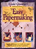 Arnold Grummer's Complete Guide to Easy Papermaking, Arnold E. Grummer, 0873417100