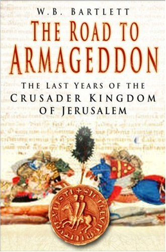 The Road to Armageddon: The Last Years of the Crusader Kingdom of Jerusalem