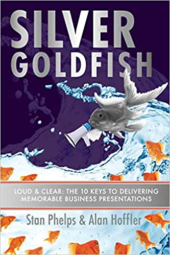 Silver Goldfish: Loud & Clear: The 10 Keys to Delivering Memorable Business Presentations
