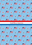 God Bless America: Patriotic American Flag: Gift Novelty Notebook/Journal: American Flag Gift Notebook for Men, Women,Teens,Veterens,Kids (Holiday Notebooks and Journals)
